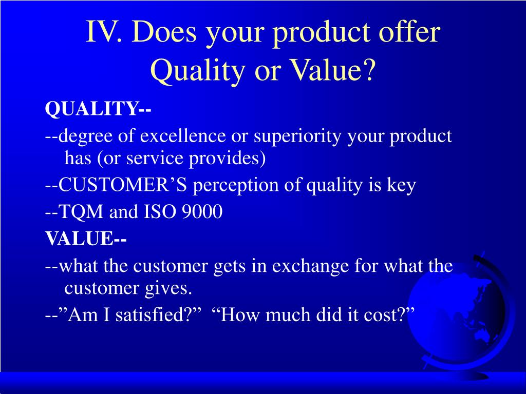 IV. Does your product offer Quality or Value?