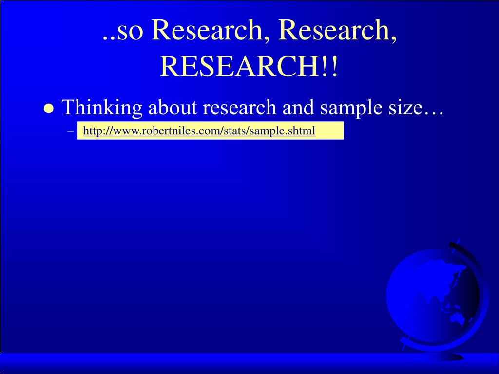 ..so Research, Research, RESEARCH!!