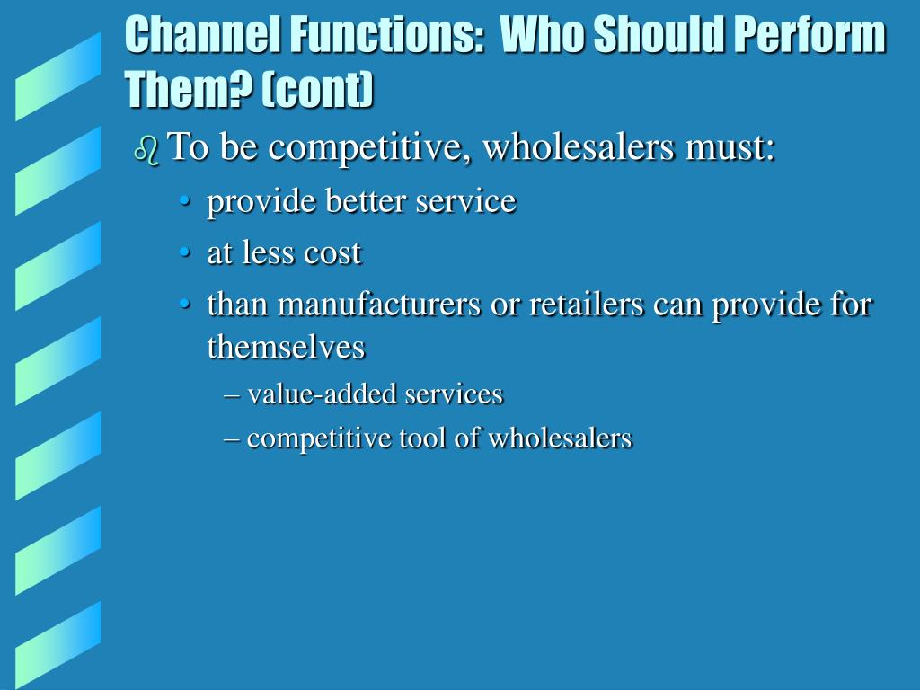 Channel Functions:  Who Should Perform Them? (cont)