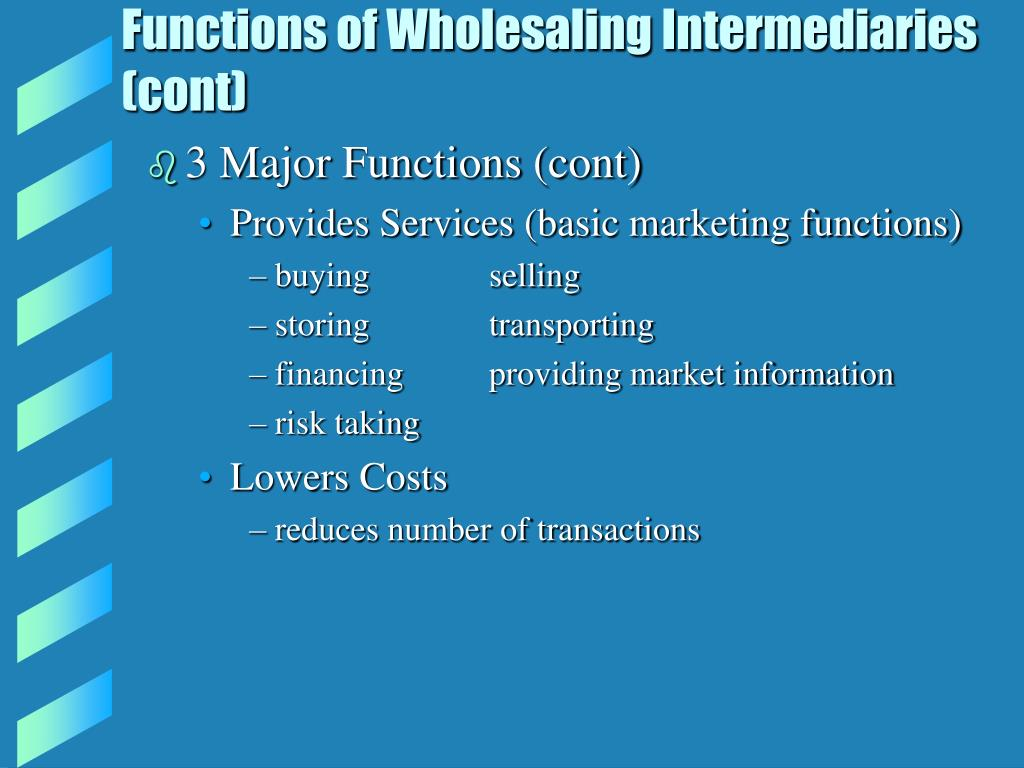 Functions of Wholesaling Intermediaries (cont)