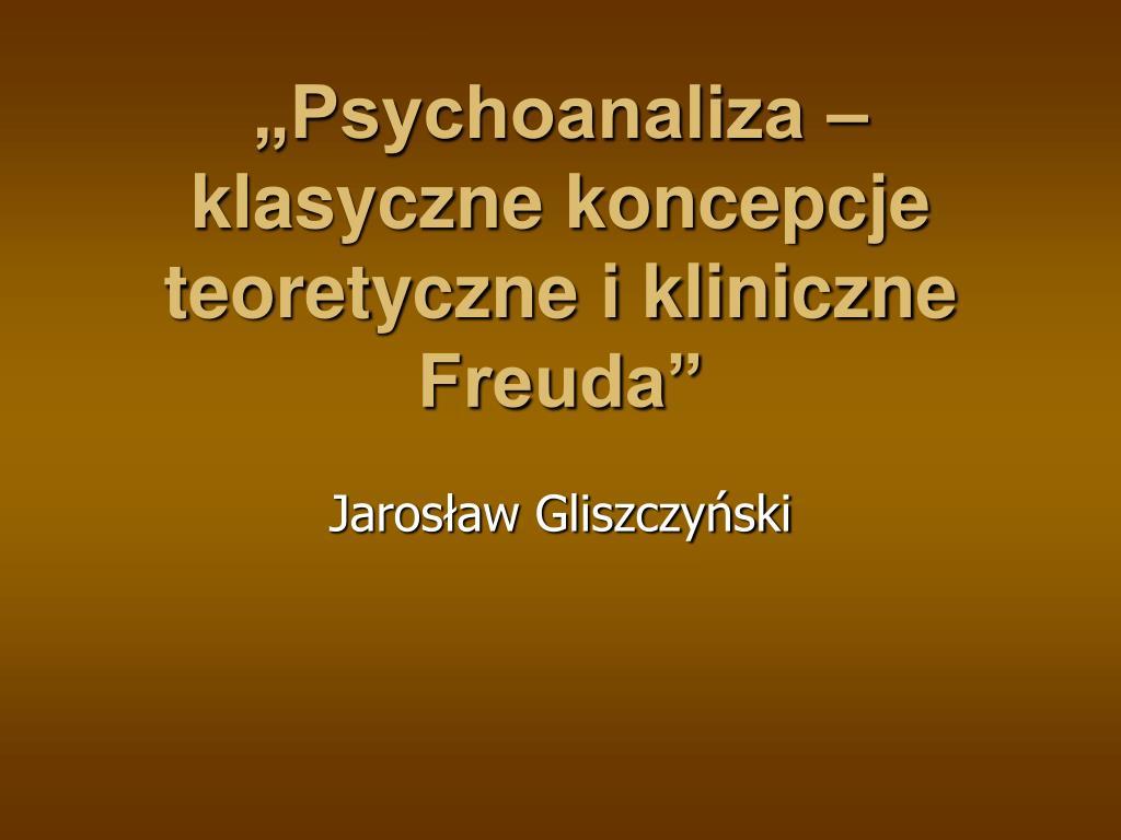 """""""Psychoanaliza – klasyczne koncepcje teoretyczne i kliniczne Freuda"""""""
