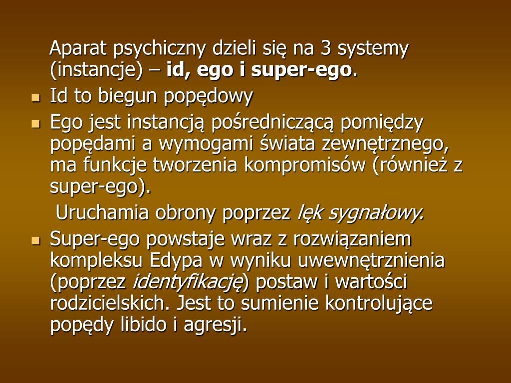 Aparat psychiczny dzieli się na 3 systemy (instancje) –