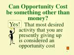 can opportunity cost be something other than money