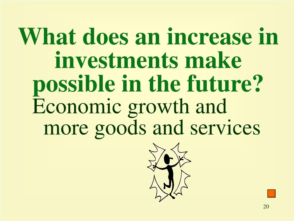What does an increase in investments make possible in the future?