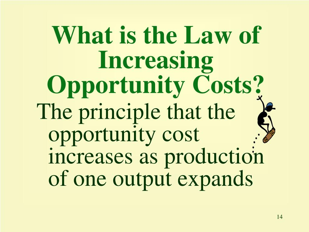 What is the Law of Increasing Opportunity Costs?