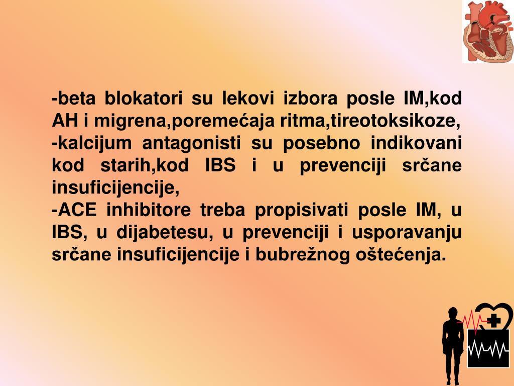 -beta blokatori su lekovi izbora posle IM,kod AH i migrena,poremećaja ritma,tireotoksikoze,