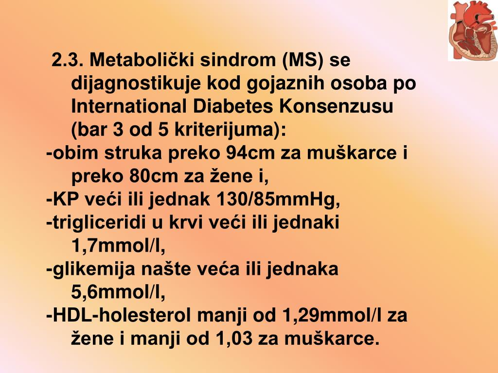 2.3. Metabolički sindrom (MS) se dijagnostikuje kod gojaznih osoba po International Diabetes Konsenzusu (bar 3 od 5 kriterijuma):