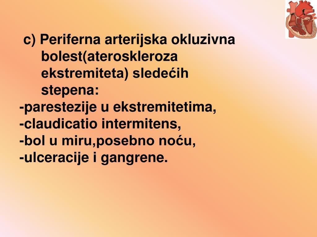 c) Periferna arterijska okluzivna bolest(ateroskleroza ekstremiteta) sledećih stepena: