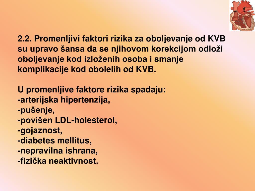 2.2. Promenljivi faktori rizika za oboljevanje od KVB su upravo šansa da se njihovom korekcijom odloži oboljevanje kod izloženih osoba i smanje komplikacije kod obolelih od KVB.