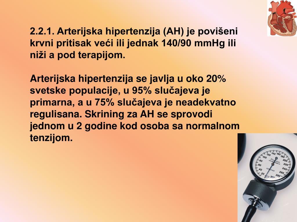 2.2.1. Arterijska hipertenzija (AH) je povišeni krvni pritisak veći ili jednak 140/90 mmHg ili niži a pod terapijom.