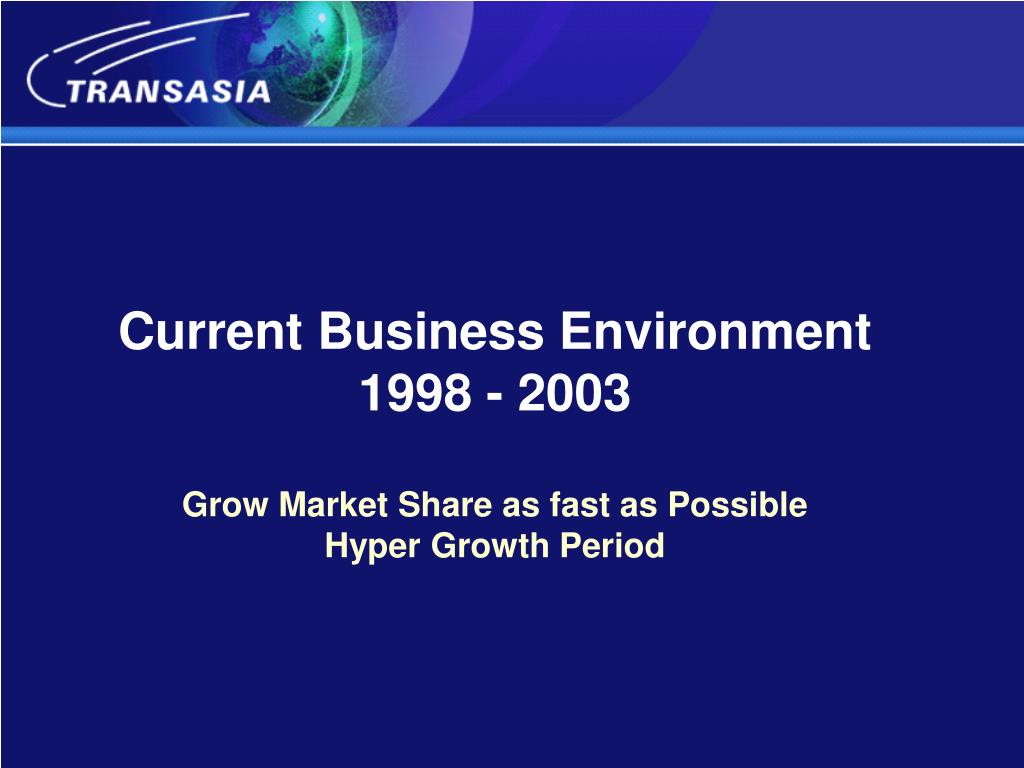 Current Business Environment 1998 - 2003