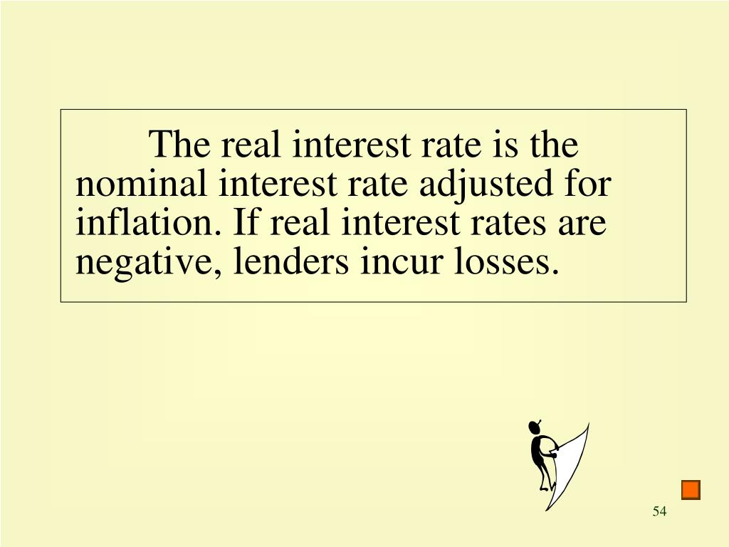 The real interest rate is the nominal interest rate adjusted for inflation. If real interest rates are negative, lenders incur losses.