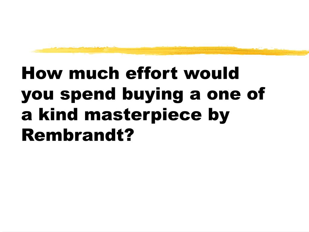 How much effort would you spend buying a one of a kind masterpiece by Rembrandt?