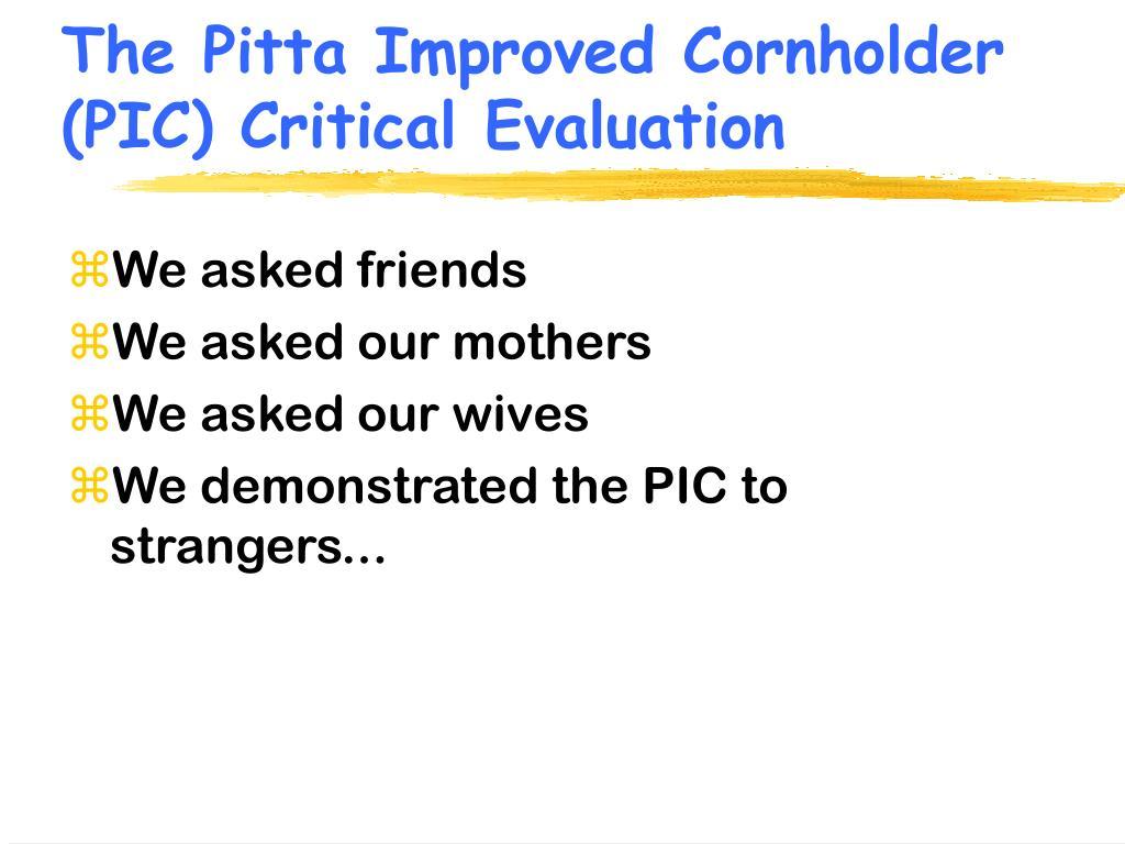 The Pitta Improved Cornholder (PIC) Critical Evaluation