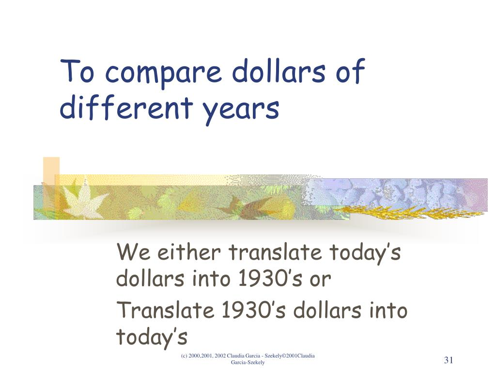 To compare dollars of different years