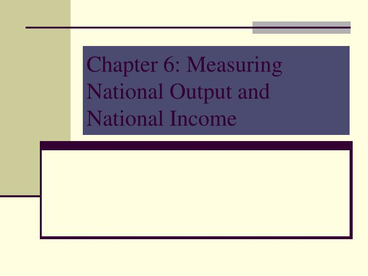 Chapter 6 measuring national output and national income