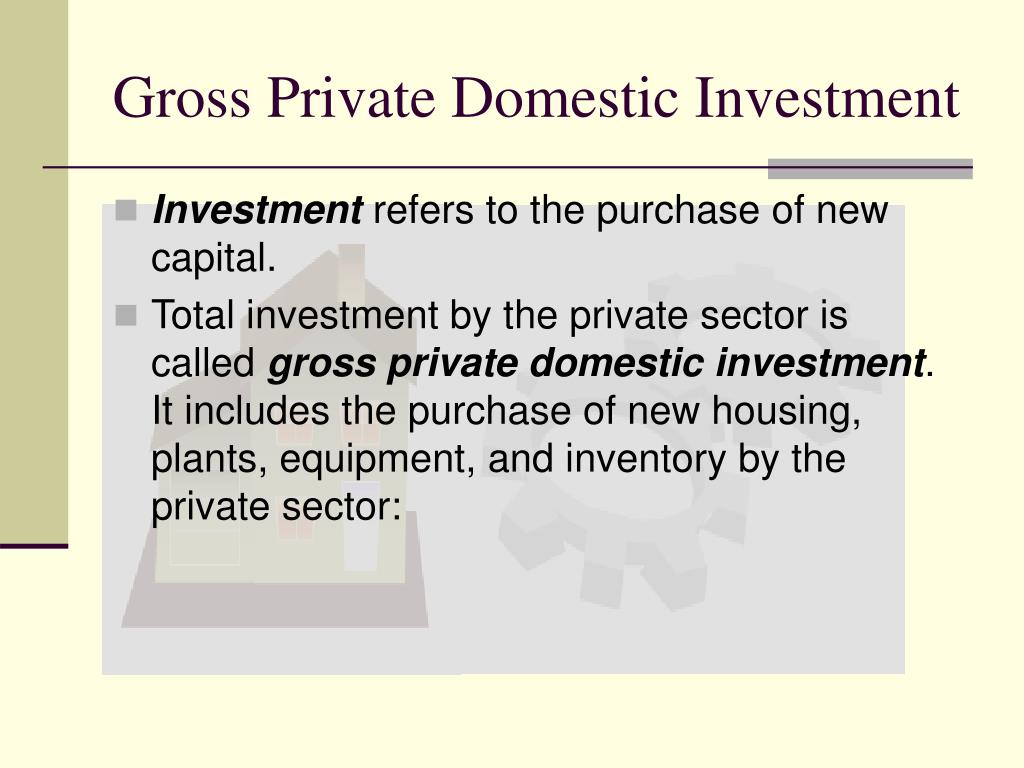 Gross Private Domestic Investment