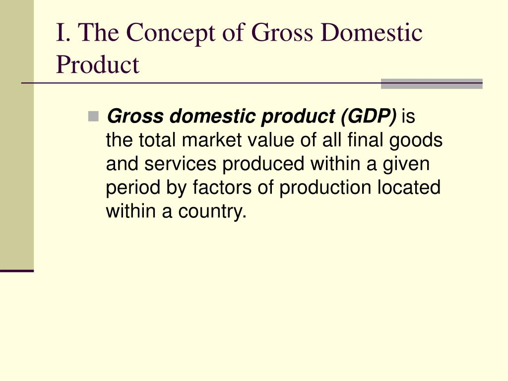 I. The Concept of Gross Domestic Product