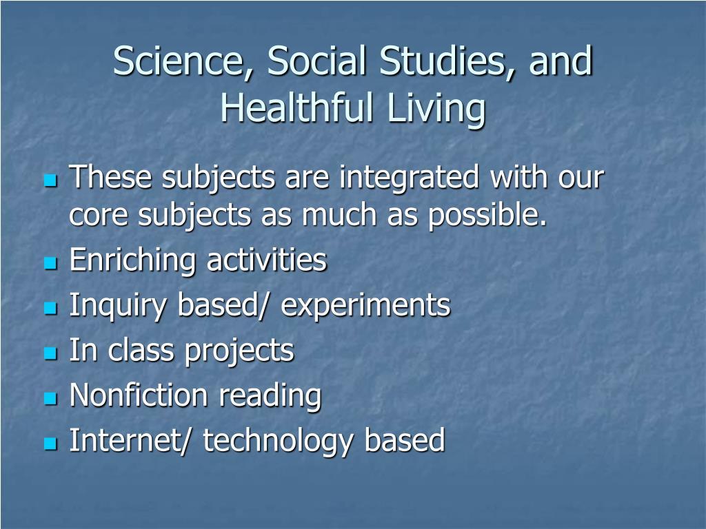 Science, Social Studies, and Healthful Living