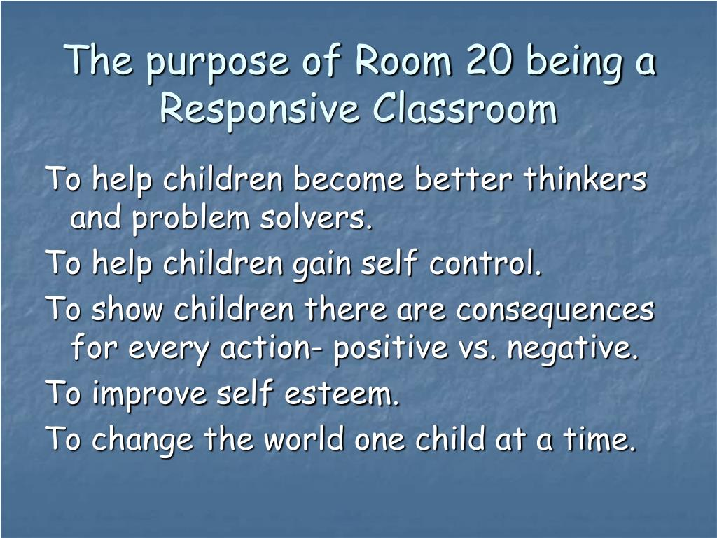 The purpose of Room 20 being a Responsive Classroom