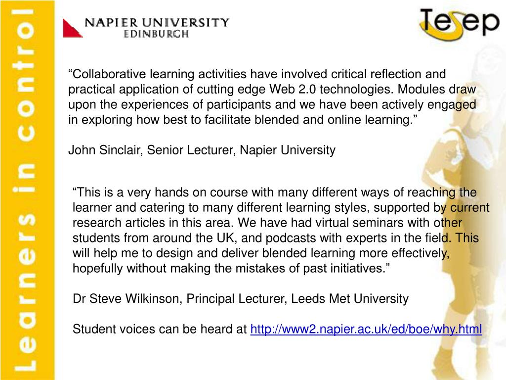 """Collaborative learning activities have involved critical reflection and practical application of cutting edge Web 2.0 technologies. Modules draw upon the experiences of participants and we have been actively engaged in exploring how best to facilitate blended and online learning."""