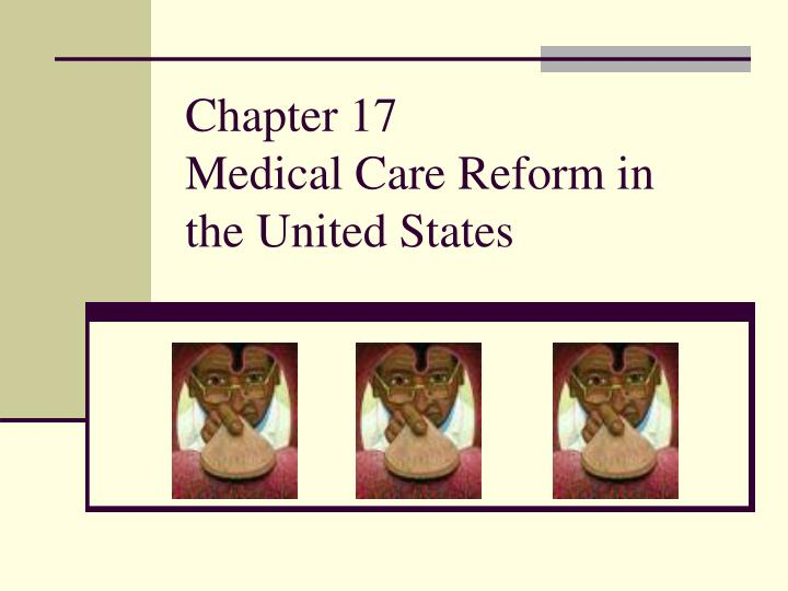 Chapter 17 medical care reform in the united states