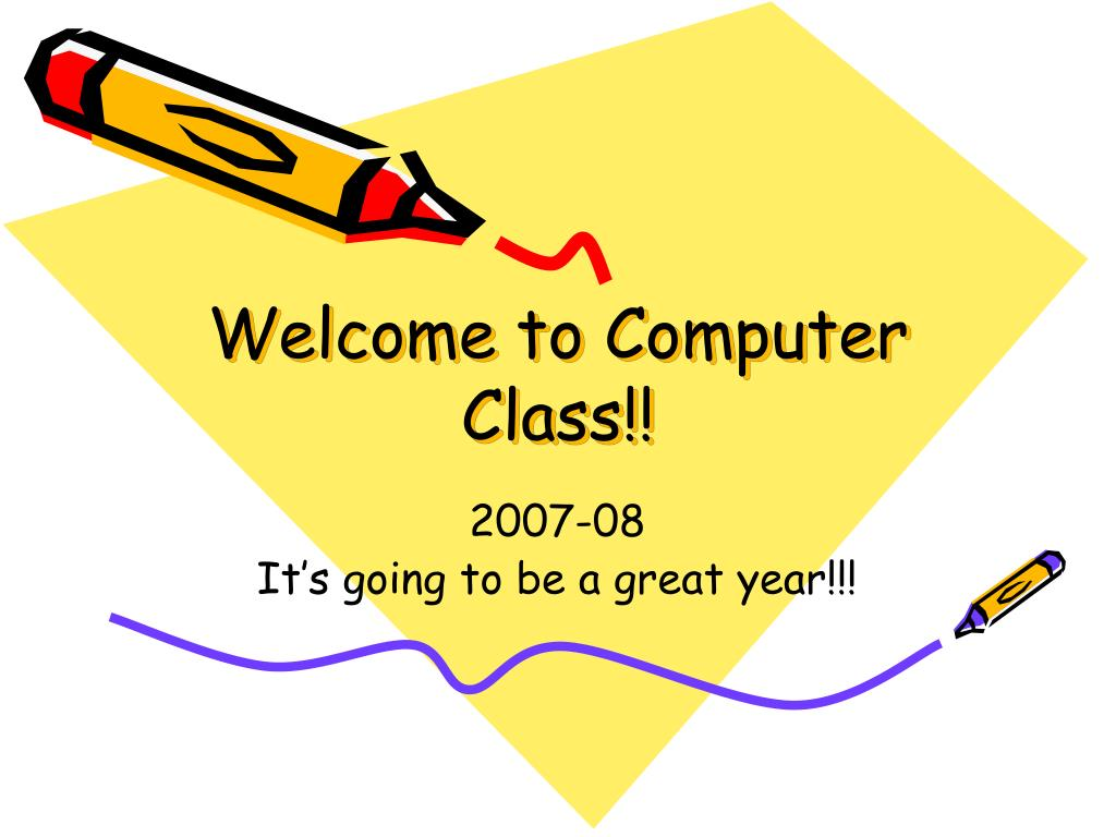 Welcome to Computer Class!!