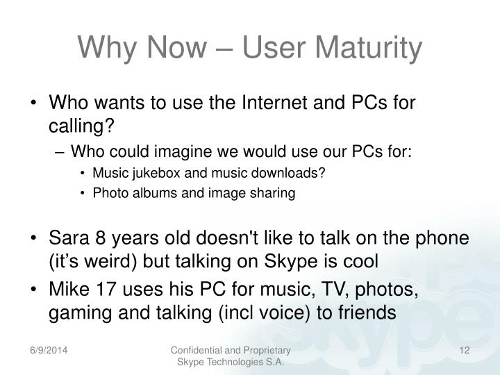Why Now – User Maturity