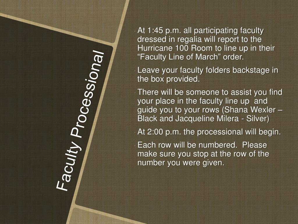 At 1:45 p.m. all participating faculty dressed in regalia will report to the Hurricane 100