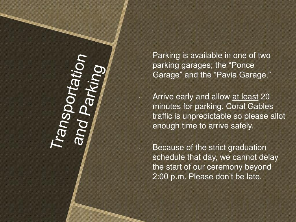 "Parking is available in one of two parking garages; the ""Ponce Garage"" and the ""Pavia Garage."""