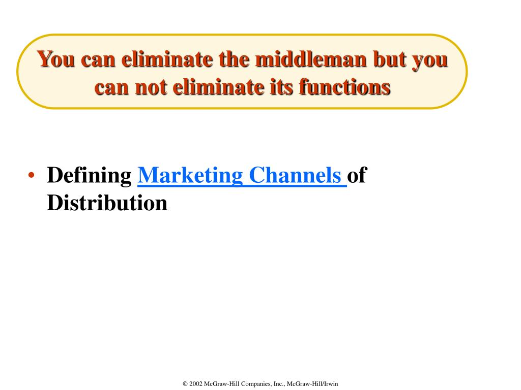 You can eliminate the middleman but you can not eliminate its functions