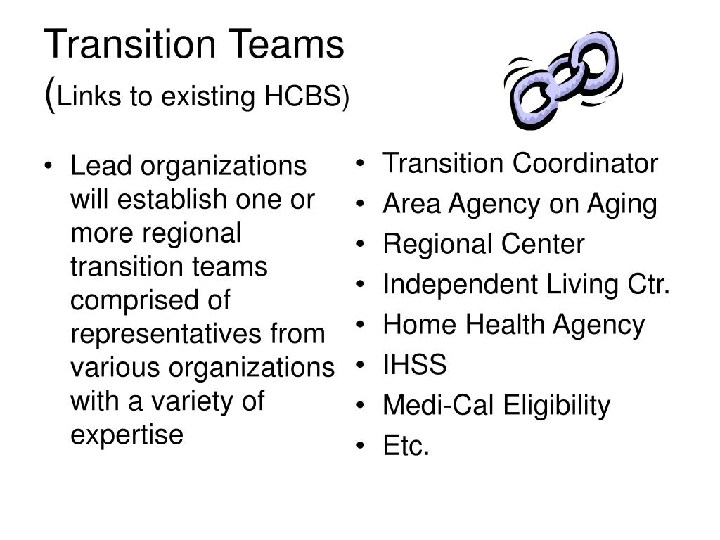 Lead organizations will establish one or more regional transition teams comprised of representatives from various organizations with a variety of expertise
