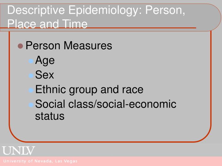 Descriptive Epidemiology: Person, Place and Time