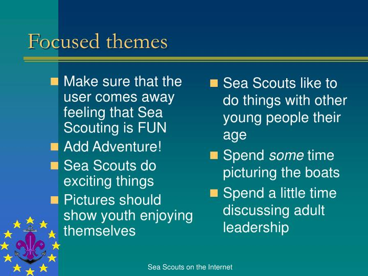 Make sure that the user comes away feeling that Sea Scouting is FUN