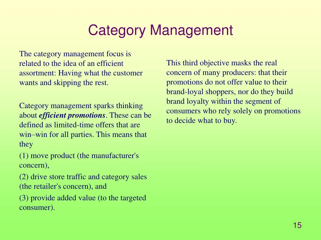 The category management focus is related to the idea of an efficient assortment: Having what the customer wants and skipping the rest.