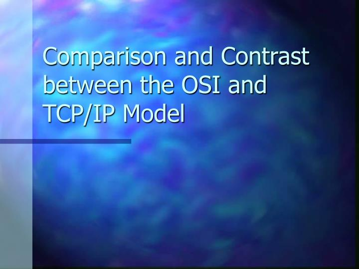 Comparison and contrast between the osi and tcp ip model