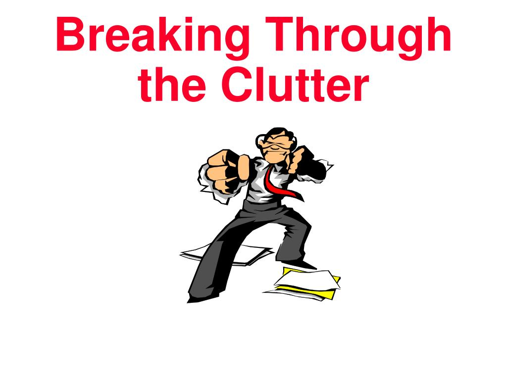 Breaking Through the Clutter