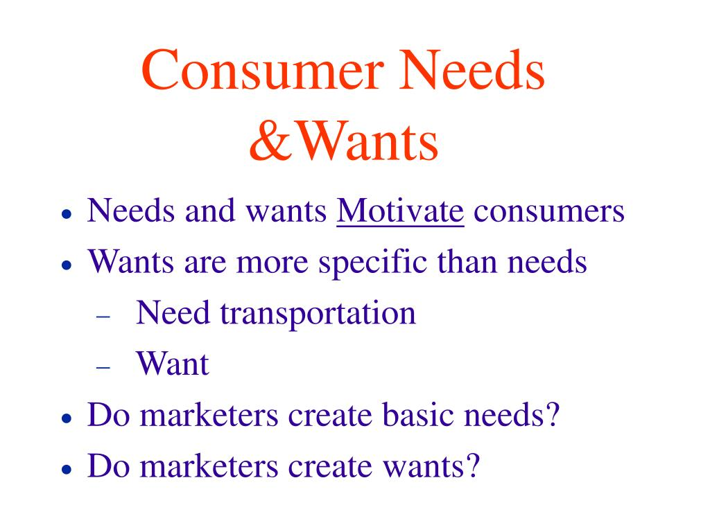 Consumer Needs &Wants
