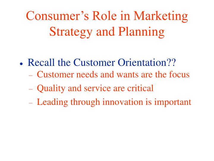Consumer s role in marketing strategy and planning