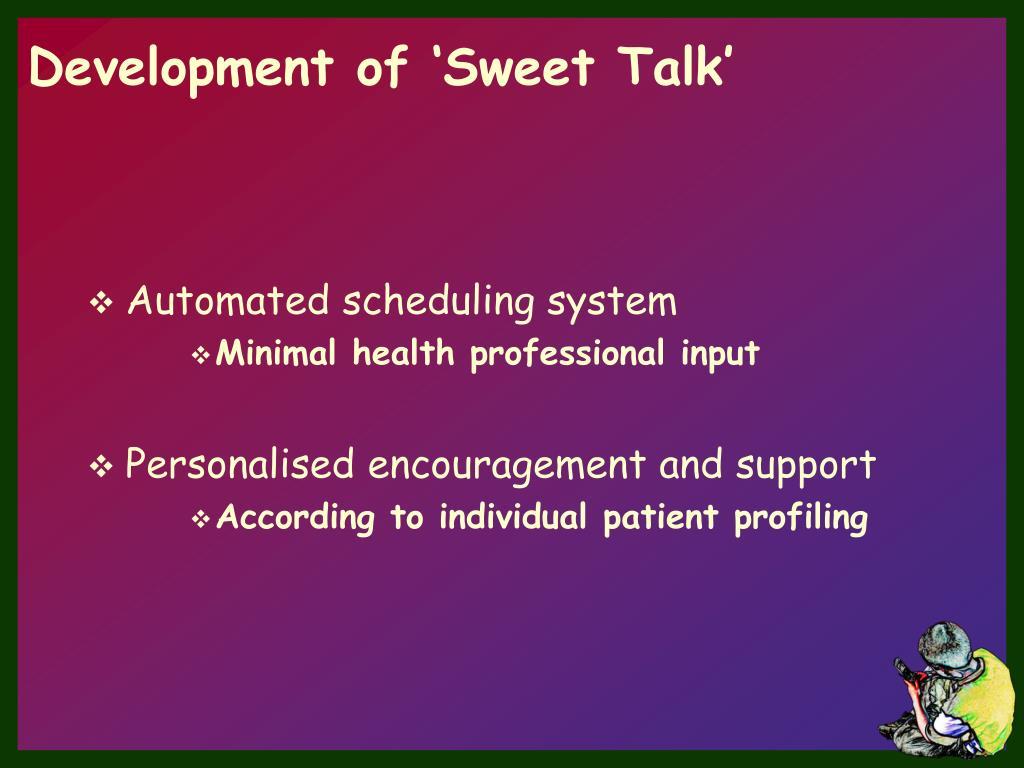 Development of 'Sweet Talk'