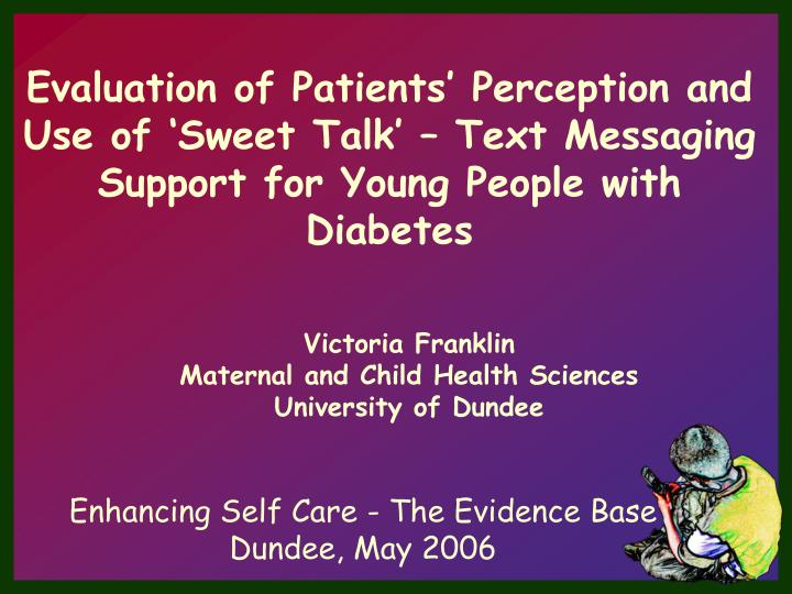 Evaluation of Patients' Perception and Use of 'Sweet Talk' – Text Messaging Support for Youn...