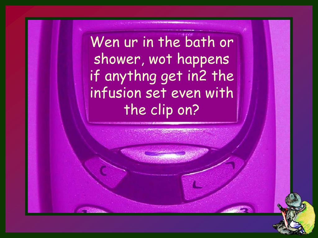Wen ur in the bath or shower, wot happens if anythng get in2 the infusion set even with the clip on?