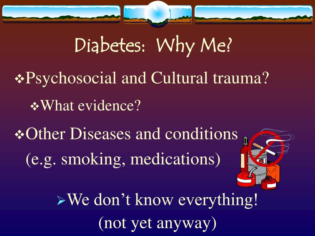 Diabetes:  Why Me?