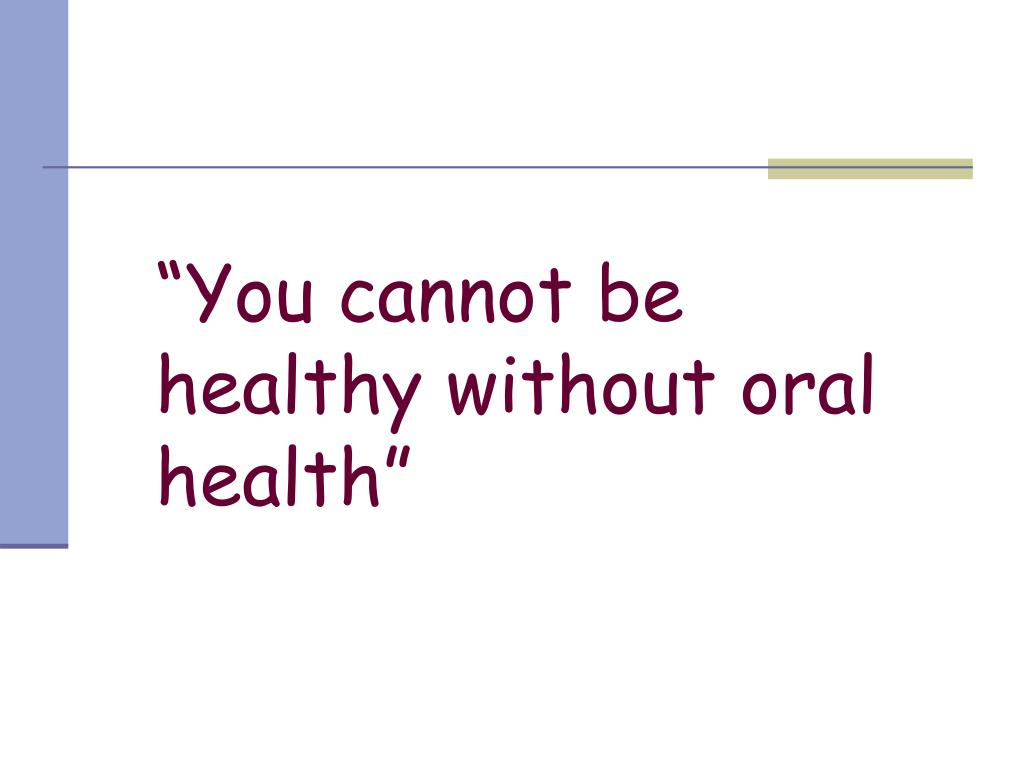 """You cannot be healthy without oral health"""