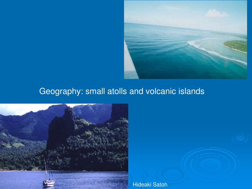 Geography: small atolls and volcanic islands