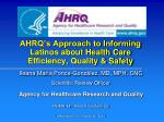 ahrq s approach to informing latinos about health care efficiency quality safety