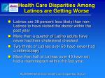 health care disparities among latinos are getting worse
