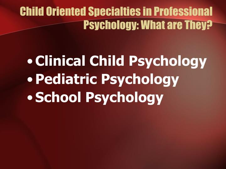 Child oriented specialties in professional psychology what are they
