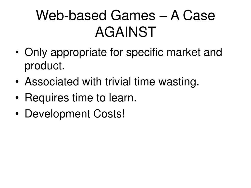 Web-based Games – A Case AGAINST