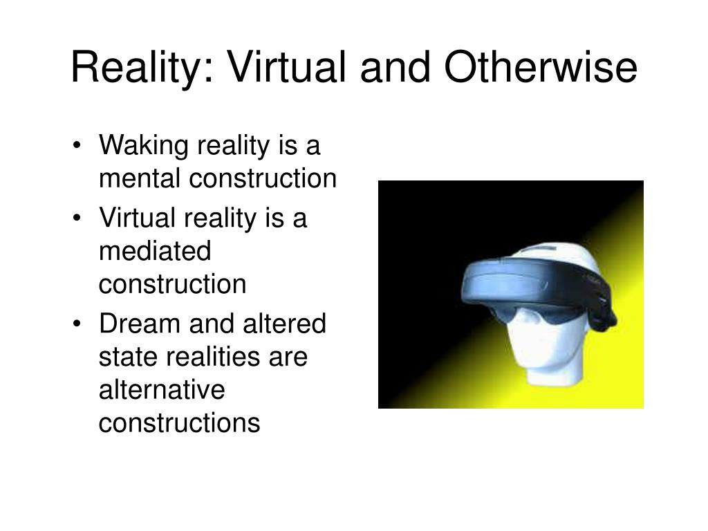Reality: Virtual and Otherwise